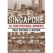 Singapore: 50 Constitutional Moments That Defined a Nation 2015 by Kevin Y. L. Tan