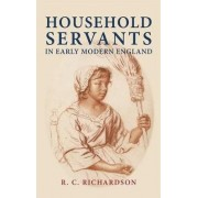 Household Servants in Early Modern England by R. Richardson