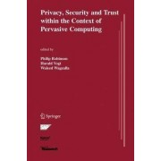 Privacy, Security and Trust within the Context of Pervasive Computing by Philip Robinson
