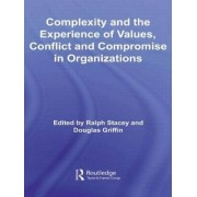 Complexity and the Experience of Values, Conflict and Compromise in Organizations by Ralph Stacey