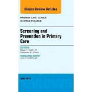Screening and Prevention in Primary Care, An Issue of Primary Care: Clinics in Office Practice by IV Mack T. Ruffin