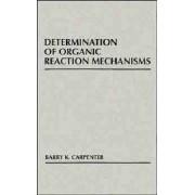 Determination of Organic Reaction Mechanisms by Barry K. Carpenter