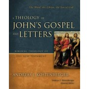 A Theology of John's Gospel and Letters by Andreas J. Kostenberger