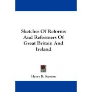Sketches of Reforms and Reformers of Great Britain and Ireland by Henry Brewster Stanton