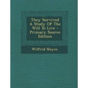 They Survived a Study of the Will to Live - Primary Source Edition by Wilfrid Noyce