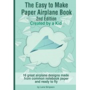 The Easy to Make Paper Airplane Book by Lane Simpson