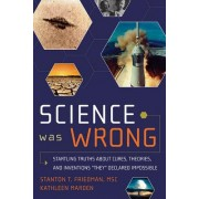 Science Was Wrong by Stanton T. Friedman