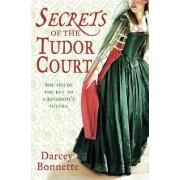 Secrets of the Tudor Court by Darcey Bonnette