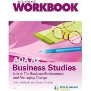AQA A2 Business Studies Workbook Unit 4: the Business Environment and Managing Change: Unit 4 by John Wolinski