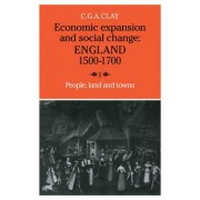 Economic Expansion and Social Change: Volume 1: People, Land and Towns v. 1 by C. G. A. Clay
