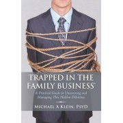Trapped in the Family Business by Michael A Klein Psyd