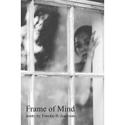 Frame of Mind by Timothy B Anderson