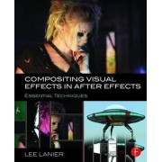 Compositing Visual Effects in After Effects by Lee Lanier