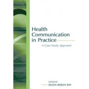 Health Communication in Practice by Eileen Berlin Ray