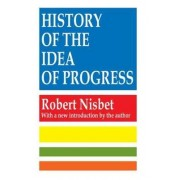 The History of the Idea of Progress by Robert Nisbet