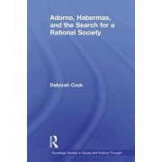Adorno, Habermas and the Search for a Rational Society by Deborah Cook