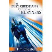 The Busy Christian's Guide to Busyness by Tim Chester