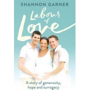 Labour of Love: A Story of Generosity, Hope and Surrogacy by Shannon Garner