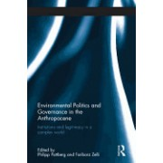 Environmental Politics and Governance in the Anthropocene: Institutions and Legitimacy in a Complex World