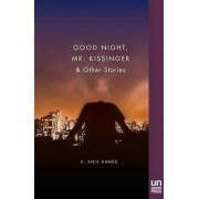 Good Night, Mr. Kissinger by K Anis Ahmed