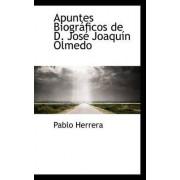 Apuntes Biograficos de D. Jose Joaquin Olmedo by Pablo Herrera