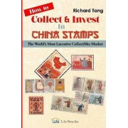 How to Collect & Invest in China Stamps by Richard Tang