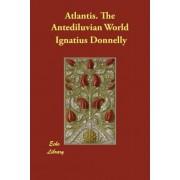 Atlantis. the Antediluvian World by Ignatius Donnelly