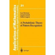 A Probabilistic Theory of Pattern Recognition by Luc Devroye