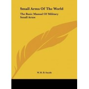 Small Arms of the World by W H B Smith