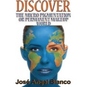 Discover the Micro Pigmentation or Permanent Makeup World by Jose Angel Blanco