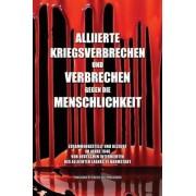 Alliierte Kriegsverbrechen Und Verbrechen Gegen Die Menschlichkeit by Durer-Verlag