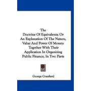 The Doctrine of Equivalents; Or an Explanation of the Nature, Value and Power of Money by George Craufurd