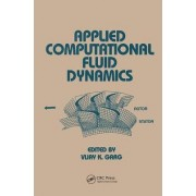 Applied Computational Fluid Dynamics by Vijay K. Garg