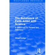 The Substance of Faith Allied with Science: A Catechism for Parents and Teachers