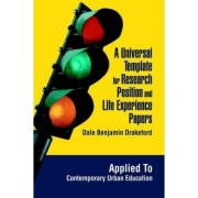 A Universal Template for Research Position and Life Experience Papers by Dale Benjamin Drakeford