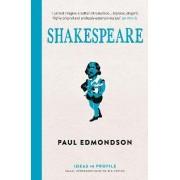 Shakespeare: Ideas in Profile by Paul Edmondson