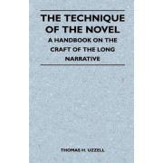 The Technique of the Novel - A Handbook on the Craft of the Long Narrative by Thomas H. Uzzell