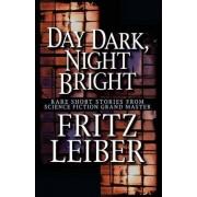 Day Dark, Night Bright by Fritz Leiber