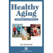 Healthy Ageing by Ken Dychtwald
