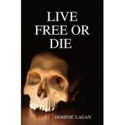 LIVE FREE OR DIE Paperback by Dominic Lagan