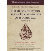 The Reconciliation of the Fundamentals of Islamic Law: Volume II by Ibrahim Ibn Al-Shatibi