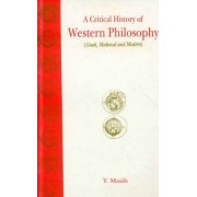 A Critical History of Western Philosophy (Greek, Medieval and Modern) by Y. Masih