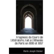 Fragmens Du Cours de Litt Rature, Fait A L'Athen E de Paris En 1806 Et 1807 by Marie Joseph Chnier