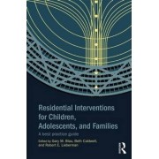 Residential Interventions for Children, Adolescents, and Families by Gary M. Blau