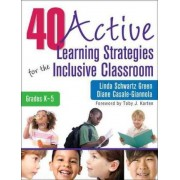 40 Active Learning Strategies for the Inclusive Classroom, Grades K-5 by Linda S. Green