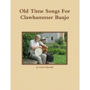 Old Time Songs for Clawhammer Banjo by MR David K Marshall