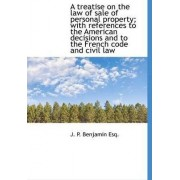 A Treatise on the Law of Sale of Personal Property; With References to the American Decisions and to by J P Benjamin