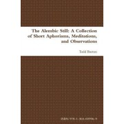 The Alembic Still: A Collection of Short Aphorisms, Meditations, and Observations