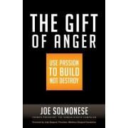 The Gift of Anger: Use Passion to Build Not Destroy