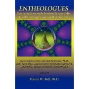 Entheologues: Conversations with Leading Psychedelic Thinkers, Explorers and Researchers by Martin W. Ball